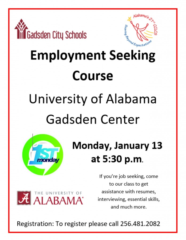Employment Seeking Course...The University of Alabama Gadsden Center...Monday, January 13, 2020 at 5:30 p.m....If you're job seeking, come to our class to get assistance with resumes, interviewing, essential skills, and much more... To register, please call (256) 481-2082.