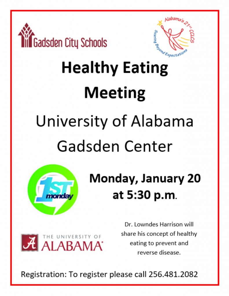 Health Eating Meeting...The University of Alabama Gadsden Center...Monday, January 20, 2020 at 5:30 p.m...Dr. Lowndes Harrison will share his concept of health eating to prevent and reverse disease...To register, please call (256) 481-2082.