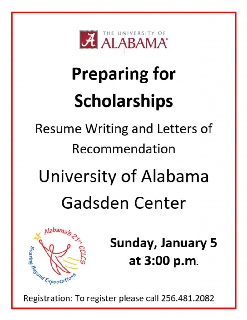 Preparing for Scholarships/Resume Writing and Letters of Recommendation...The University of Alabama Gadsden Center...Sunday, January 5, 2020 at 3:00 p.m. To register, please call (256) 481-2082.