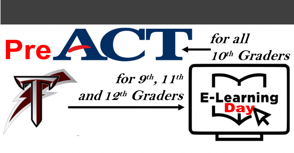 preACT for all 10th graders and E-Learning Day for all 9th, 11th and 12th graders.